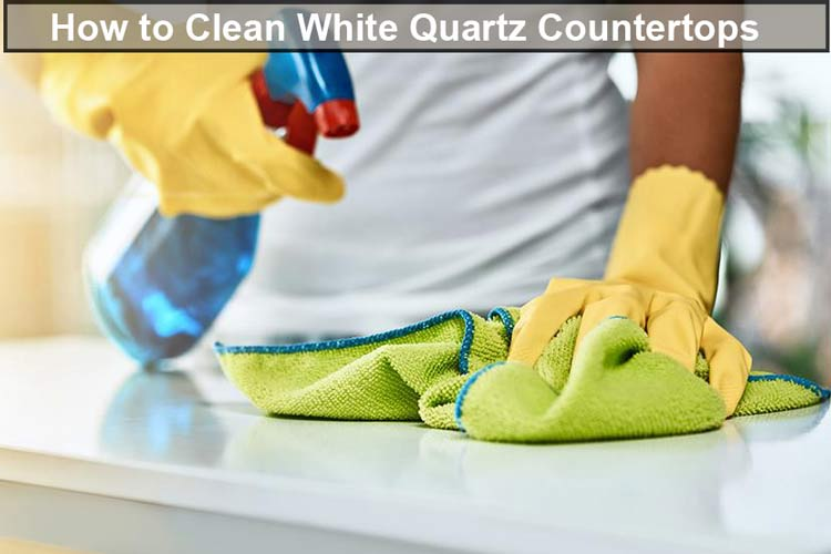 How to Clean White Quartz Countertops